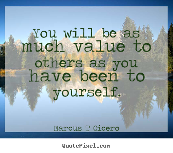 Inspirational quotes - You will be as much value to others as you have been to yourself.