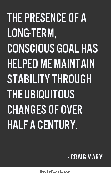 Inspirational quote - The presence of a long-term, conscious goal has..
