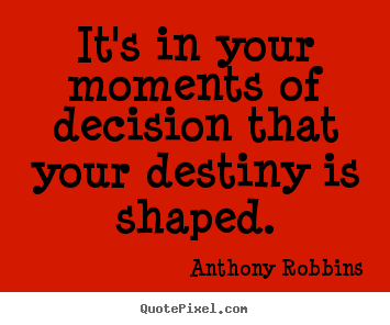 Make custom picture quotes about inspirational - It's in your moments of decision that your destiny..