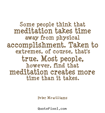 Inspirational quote - Some people think that meditation takes time away..