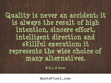 Quotes about inspirational - Quality is never an accident; it is always the result of high intention,..