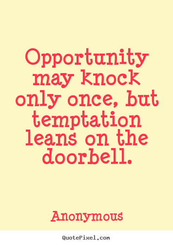 Anonymous poster quotes - Opportunity may knock only once, but temptation leans on the doorbell. - Inspirational quotes