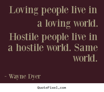 Customize picture quotes about inspirational - Loving people live in a loving world. hostile..