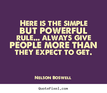 Nelson Boswell picture quotes - Here is the simple but powerful rule... always give people.. - Inspirational quote