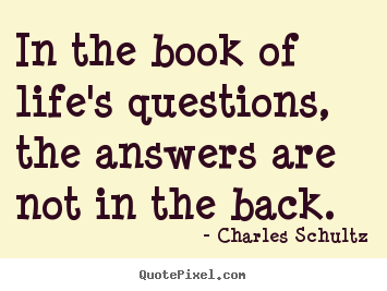 Quote about inspirational - In the book of life's questions, the answers are..
