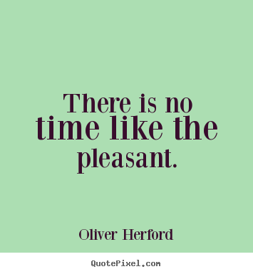 Make image quotes about inspirational - There is no time like the pleasant.