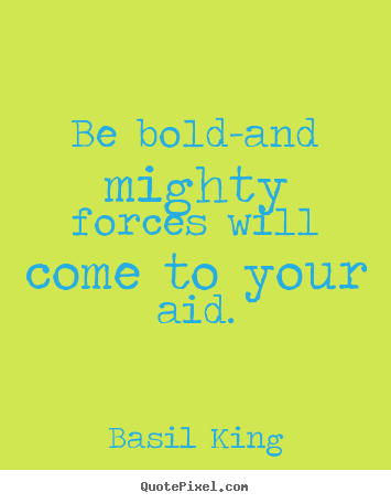 Design picture quotes about inspirational - Be bold-and mighty forces will come to your aid.