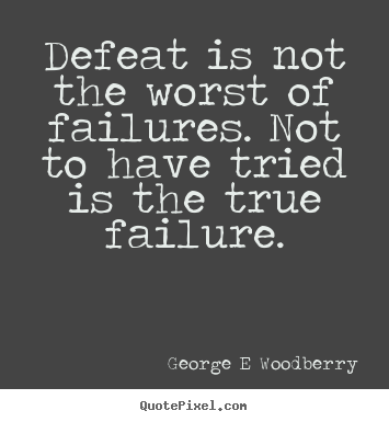 defeat quotes. quotes about inspirational defeat is not the worst of failures to have tried q