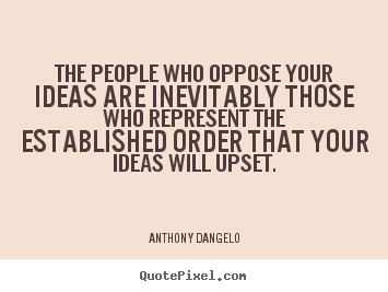 Design picture quotes about inspirational - The people who oppose your ideas are inevitably those who represent..