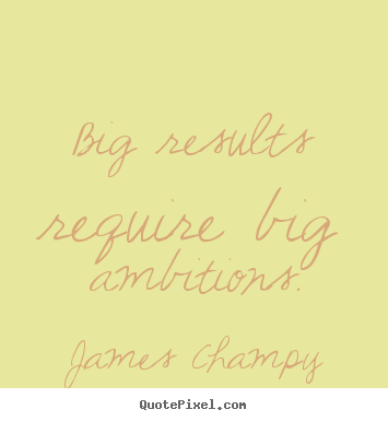 Create image quotes about inspirational - Big results require big ambitions.
