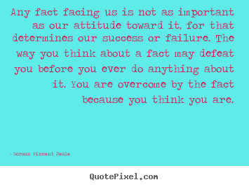 Any fact facing us is not as important as our attitude toward.. Norman Vincent Peale top inspirational quote