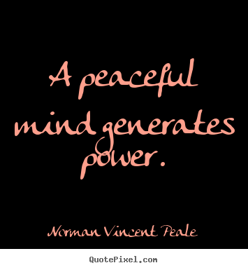 Inspirational quotes - A peaceful mind generates power.