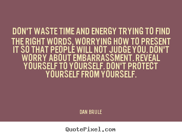 Inspirational quote - Don't waste time and energy trying to find the..