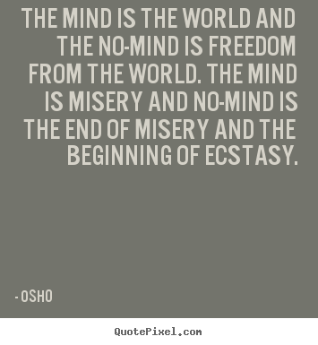 Inspirational quote - The mind is the world and the no-mind is..