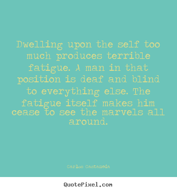 Quotes about inspirational - Dwelling upon the self too much produces terrible..