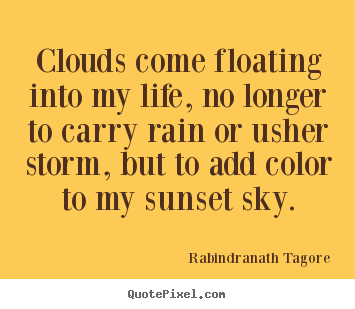 Design photo quotes about inspirational - Clouds come floating into my life, no longer to carry rain or..