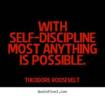 Theodore Roosevelt picture quotes - With self-discipline most anything is possible. - Inspirational quotes