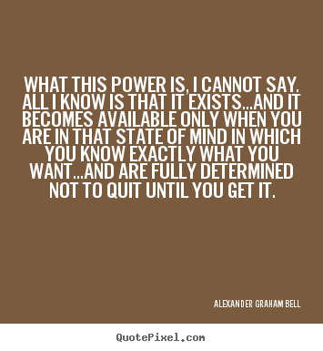 Inspirational quotes - What this power is, i cannot say. all i know is that..