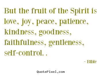 Inspirational Quote   But The Fruit Of The Spirit Is Love, Joy, Peace,
