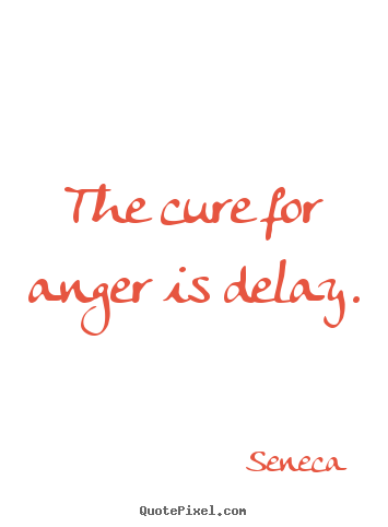Make poster quotes about inspirational - The cure for anger is delay.