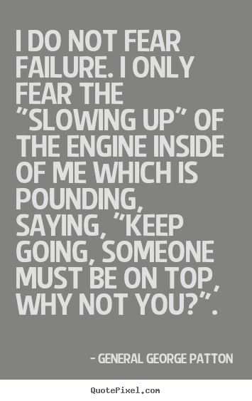 "Quotes about inspirational - I do not fear failure. i only fear the ""slowing up"".."