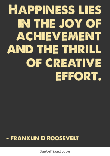 Quotes about inspirational - Happiness lies in the joy of achievement and the thrill of..