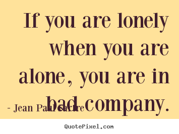 Quotes about inspirational - If you are lonely when you are alone, you are in bad company.