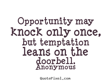 Anonymous picture quotes - Opportunity may knock only once, but temptation leans on.. - Inspirational quotes