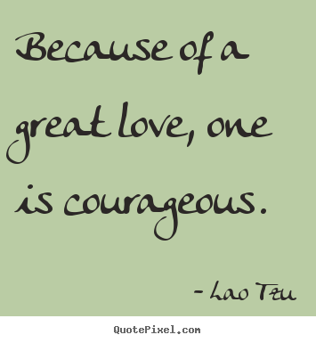 sayings about inspirational because of a great love one