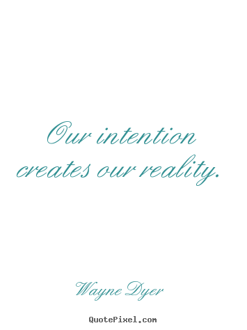 Inspirational quotes - Our intention creates our reality.