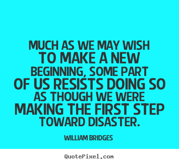 Quotes about inspirational - Much as we may wish to make a new beginning, some..
