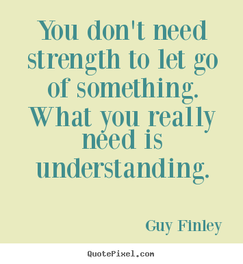 inspirational quote you don 39 t need strength to let go of