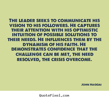 John Haggai picture quotes - The leader seeks to communicate his vision to his followers... - Inspirational quote