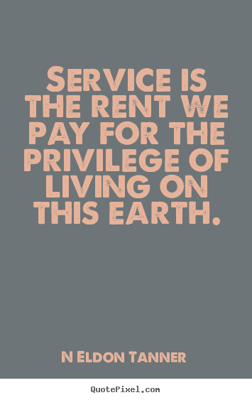 Quotes about inspirational - Service is the rent we pay for the privilege of living..