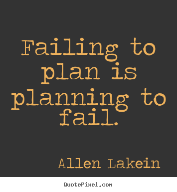 Inspirational quotes - Failing to plan is planning to fail.