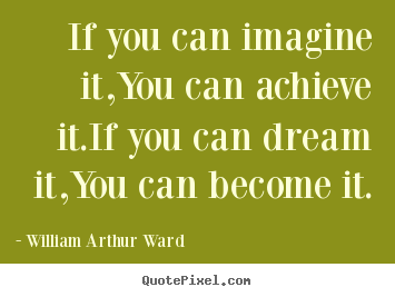 Quotes about inspirational - If you can imagine it,you can achieve it.if you can dream it,you..
