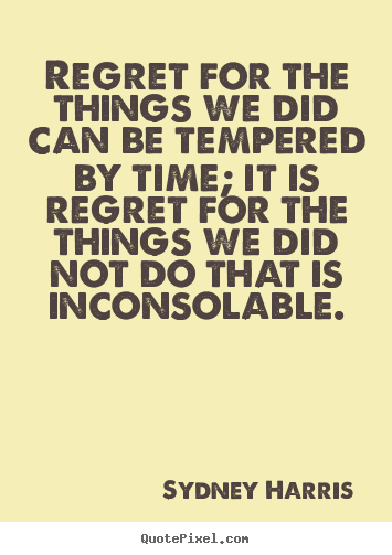 Create picture quotes about inspirational - Regret for the things we did can be tempered by time; it is..