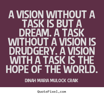 Create your own picture quotes about inspirational - A vision without a task is but a dream. a task..