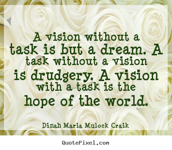 Customize photo quotes about inspirational - A vision without a task is but a dream. a..