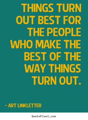 Art Linkletter picture quotes - Things turn out best for the people who make the best of the.. - Inspirational quote