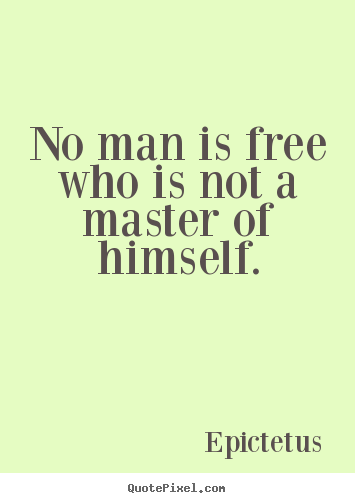 Inspirational quote - No man is free who is not a master of himself.