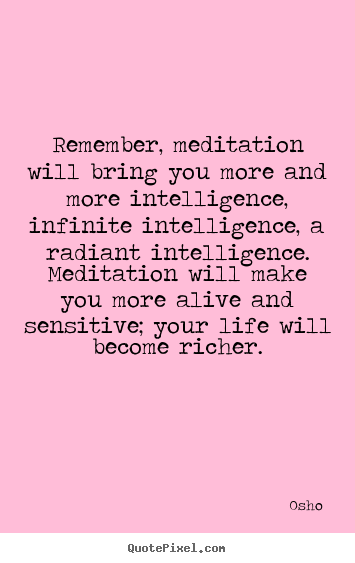 Quote about inspirational - Remember, meditation will bring you more and more intelligence,..