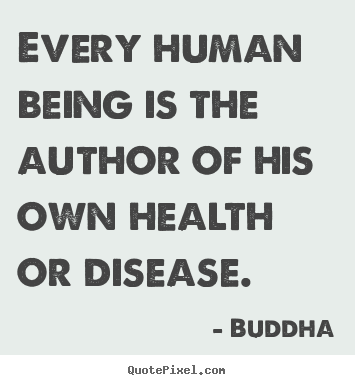 Quote about inspirational - Every human being is the author of his own health..
