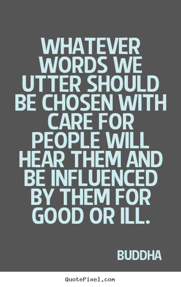 Buddha picture quote - Whatever words we utter should be chosen with care.. - Inspirational quotes