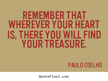 Design custom picture quotes about inspirational - Remember that wherever your heart is, there..