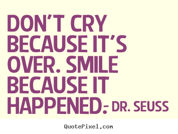 Create custom photo quotes about inspirational - Don't cry because it's over. smile because it..
