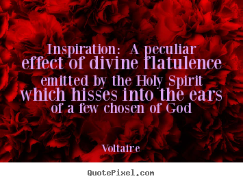 Inspirational quote - Inspiration: a peculiar effect of divine flatulence emitted by the holy..