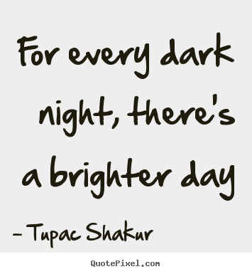 Inspirational Quotes For Every Dark Night There S A Brighter Day