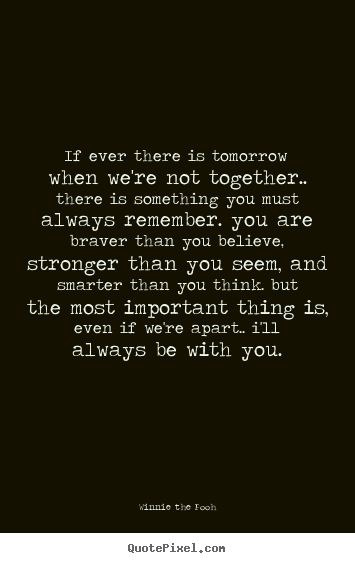 Inspirational quotes - If ever there is tomorrow when we're not together....