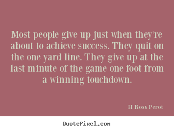 Inspirational quote - Most people give up just when they're about..